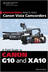 cover image - Professional Results with Canon Vixia Camcorders, A Field Guide to Canon G10 and XA10