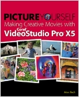 cover image - Picture Yourself Making Creative Movies with Corel VideoStudio Pro X5