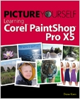 cover image - Picture Yourself Learning Corel PaintShop Pro X5