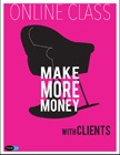 cover image - Make More Money with Clients: Online Class