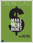 cover image - Make More Money with Retail: Online Class
