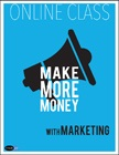 cover image - Make More Money with Marketing: Online Class