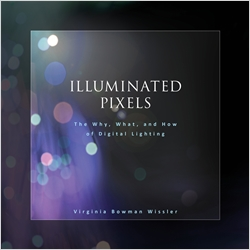 cover image - Illuminated Pixels, The Why, What, and How of Digital Lighting