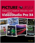 cover image - Picture Yourself Making Creative Movies with Corel VideoStudio Pro X4