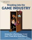 cover image - Breaking Into the Game Industry, Advice for a Successful Career from Those Who Have Done It