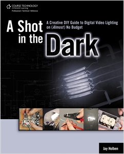 cover image - A Shot in the Dark, A Creative DIY Guide to Digital Video Lighting on (Almost) No Budget