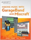 cover image - Making Music with GarageBand and Mixcraft