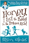 cover image - Honey, I Lost the Baby in the Produce Aisle!, The Safety Mom's Guide to Childproofing Your Life