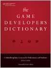 cover image - The Game Developer's Dictionary, A Multidisciplinary Lexicon for Professionals and Students