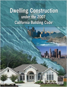 cover image - Dwelling Construction Under the 2007 California Building Code, Revised Edition