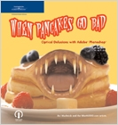 cover image - When Pancakes Go Bad: Optical Delusions with Adobe Photoshop