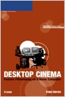 cover image - Desktop Cinema: Feature Filmmaking On a Home Computer