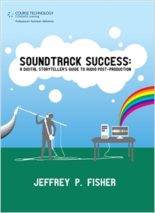 cover image - Soundtrack Success, A Digital Storyteller's Guide to Audio Post-Production
