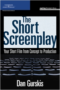 cover image - The Short Screenplay, Your Short Film from Concept to Production
