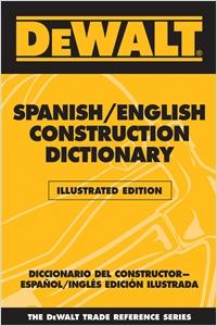 cover image - DEWALT® Spanish/English Construction Dictionary - Illustrated Edition