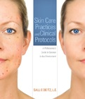 cover image - Skin Care Practices and Clinical Protocols, A Professional's Guide to Success in Any Environment