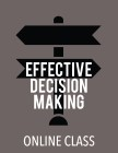 cover image - Effective Decision Making (Online Class)