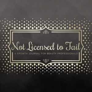 cover image - Not Licensed to Fail: A Growth Journal for Beauty Professionals, Spiral Bound Version